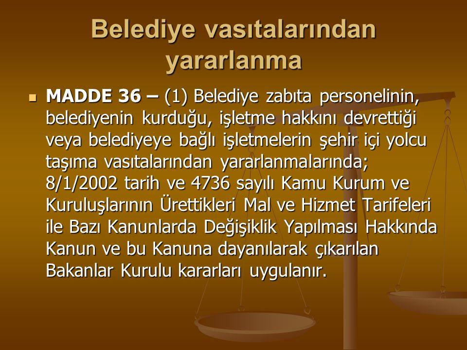 Belediye vasıtalarından yararlanma MADDE 36 – (1) Belediye zabıta personelinin, belediyenin kurduğu, işletme hakkını devrettiği veya belediyeye bağlı