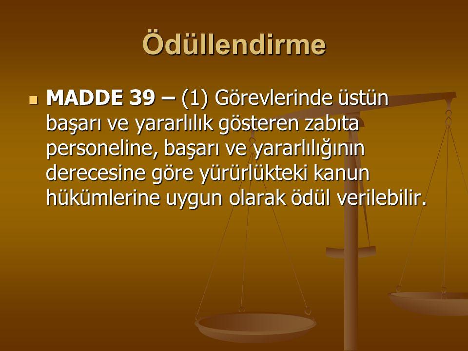 Ödüllendirme MADDE 39 – (1) Görevlerinde üstün başarı ve yararlılık gösteren zabıta personeline, başarı ve yararlılığının derecesine göre yürürlükteki