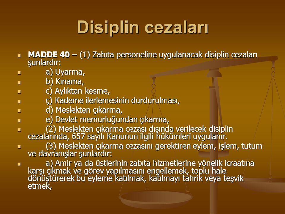 Disiplin cezaları MADDE 40 – (1) Zabıta personeline uygulanacak disiplin cezaları şunlardır: MADDE 40 – (1) Zabıta personeline uygulanacak disiplin ce
