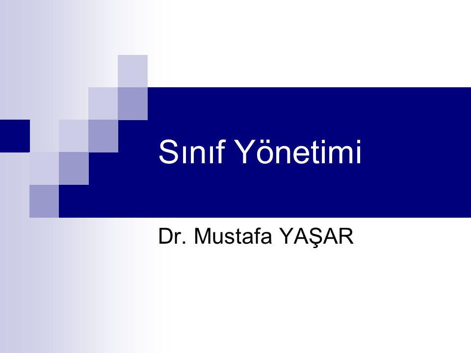 Sınıf Yönetimi Dr. Mustafa YAŞAR