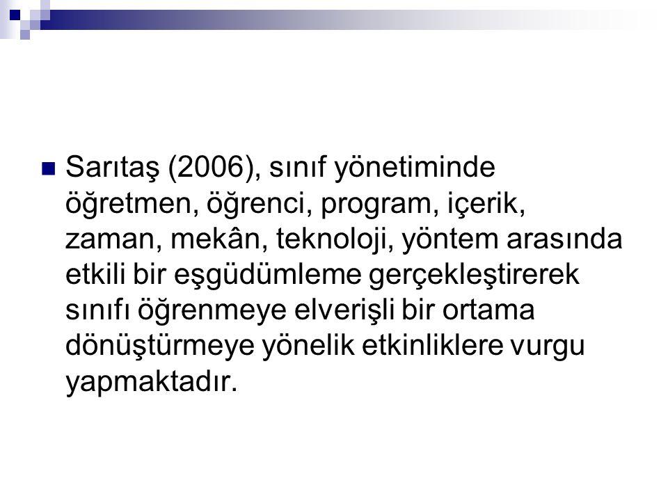 Sarıtaş (2006), sınıf yönetiminde öğretmen, öğrenci, program, içerik, zaman, mekân, teknoloji, yöntem arasında etkili bir eşgüdümleme gerçekleştirerek