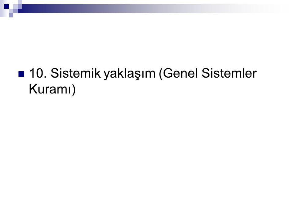 10. Sistemik yaklaşım (Genel Sistemler Kuramı)