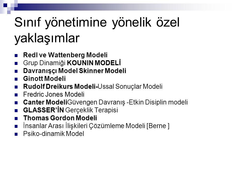 Sınıf yönetimine yönelik özel yaklaşımlar Redl ve Wattenberg Modeli KOUNIN MODELİ Grup Dinamiği KOUNIN MODELİ Skinner Modeli Davranışçı Model Skinner