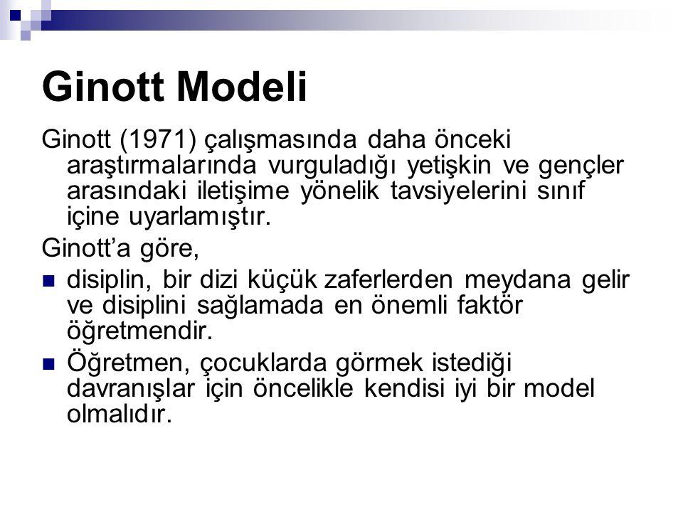 Ginott Modeli Ginott (1971) çalışmasında daha önceki araştırmalarında vurguladığı yetişkin ve gençler arasındaki iletişime yönelik tavsiyelerini sınıf