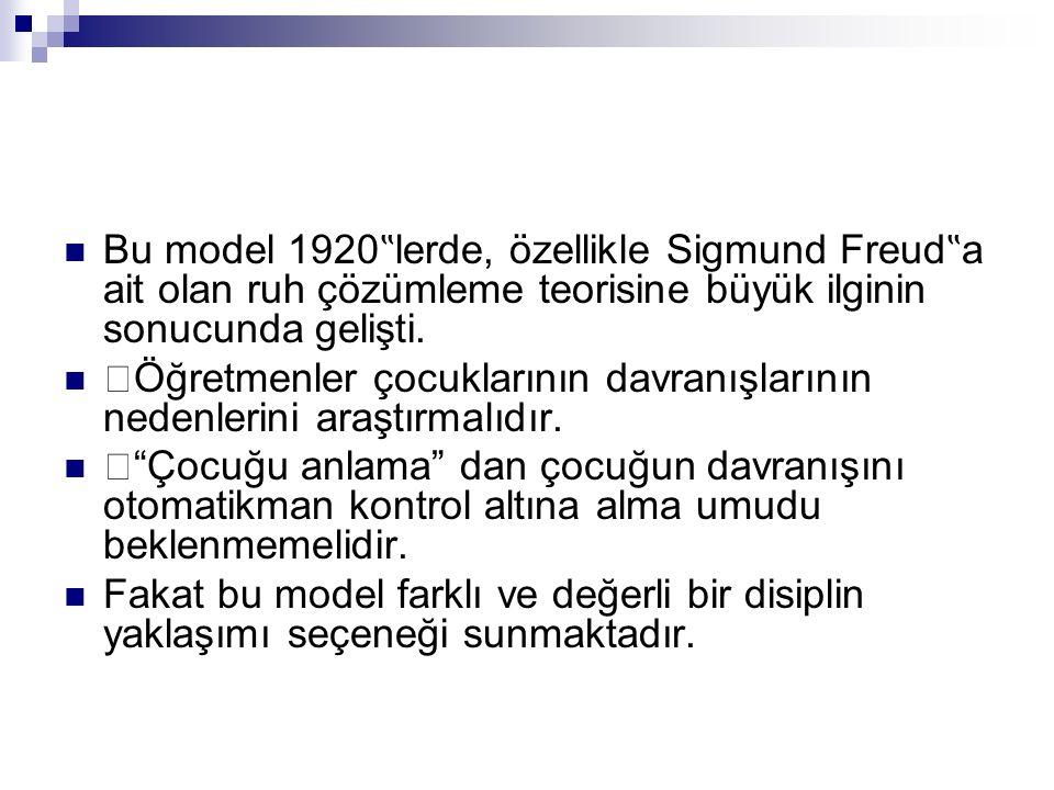 """Bu model 1920 """" lerde, özellikle Sigmund Freud """" a ait olan ruh çözümleme teorisine büyük ilginin sonucunda gelişti. Öğretmenler çocuklarının davranış"""