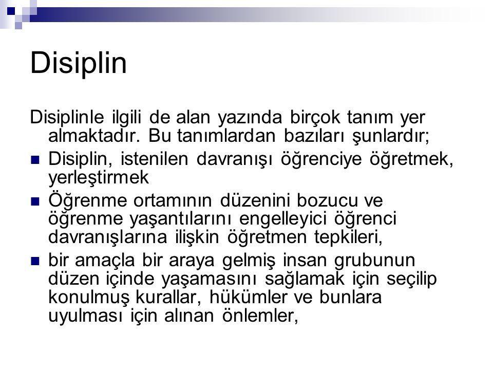 Disiplin Disiplinle ilgili de alan yazında birçok tanım yer almaktadır. Bu tanımlardan bazıları şunlardır; Disiplin, istenilen davranışı öğrenciye öğr
