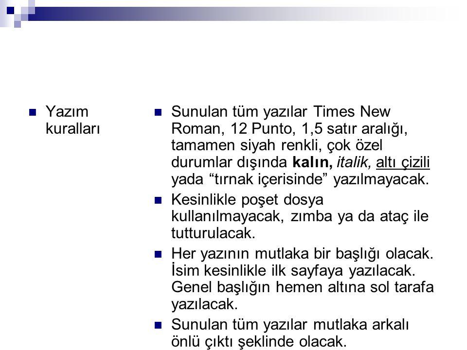 Yazım kuralları Sunulan tüm yazılar Times New Roman, 12 Punto, 1,5 satır aralığı, tamamen siyah renkli, çok özel durumlar dışında kalın, italik, altı