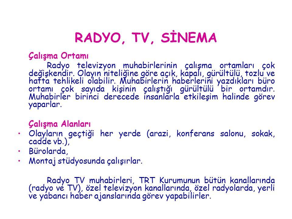 RADYO, TV, SİNEMA Çalışma Ortamı Radyo televizyon muhabirlerinin çalışma ortamları çok değişkendir.
