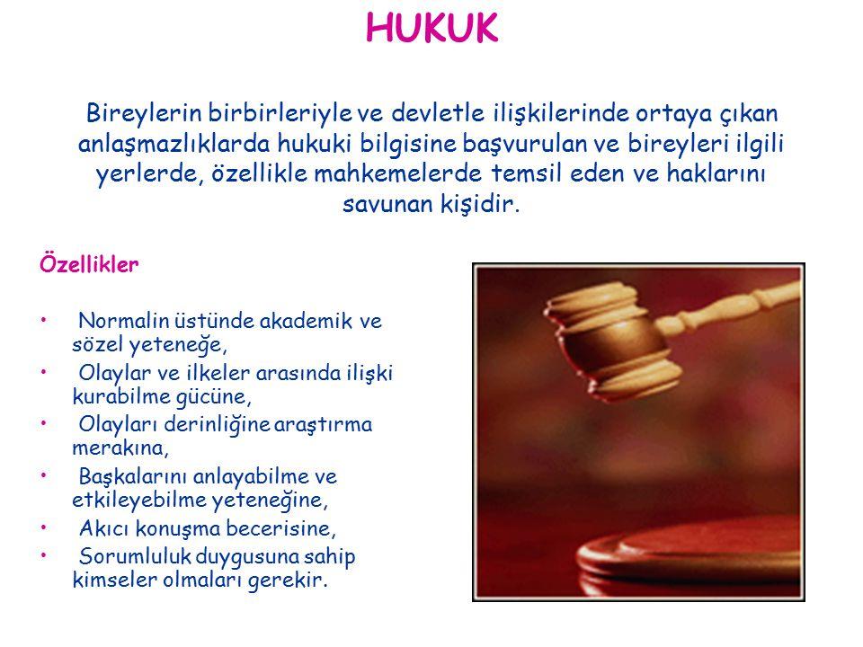 HUKUK Bireylerin birbirleriyle ve devletle ilişkilerinde ortaya çıkan anlaşmazlıklarda hukuki bilgisine başvurulan ve bireyleri ilgili yerlerde, özellikle mahkemelerde temsil eden ve haklarını savunan kişidir.