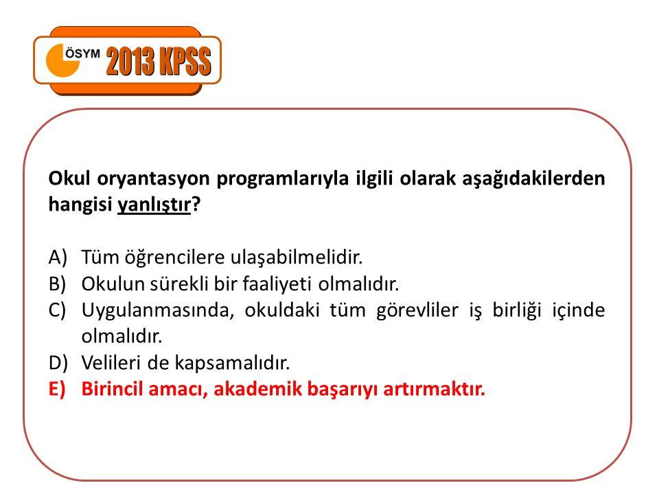 Okul oryantasyon programlarıyla ilgili olarak aşağıdakilerden hangisi yanlıştır? A)Tüm öğrencilere ulaşabilmelidir. B)Okulun sürekli bir faaliyeti olm