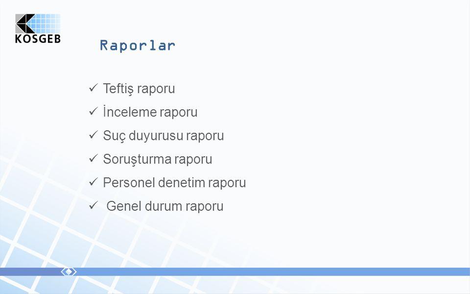 Raporlar Teftiş raporu İnceleme raporu Suç duyurusu raporu Soruşturma raporu Personel denetim raporu Genel durum raporu