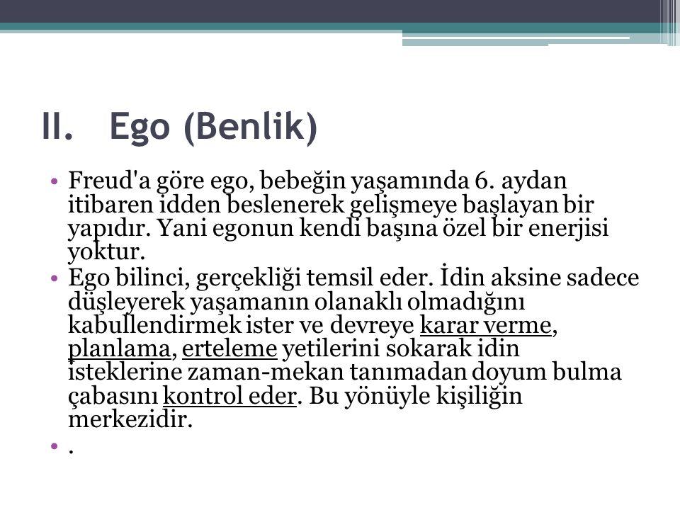 II.Ego (Benlik) Freud a göre ego, bebeğin yaşamında 6.
