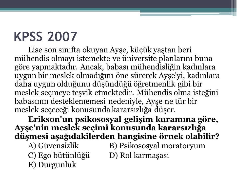 KPSS 2007 Lise son sınıfta okuyan Ayşe, küçük yaştan beri mühendis olmayı istemekte ve üniversite planlarını buna göre yapmaktadır.