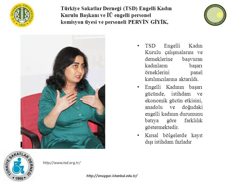 Türkiye Sakatlar Derneği (TSD) Engelli Kadın Kurulu Başkanı ve İÜ engelli personel komisyon üyesi ve personeli PERVİN GİYİK, TSD Engelli Kadın Kurulu çalışmalarını ve derneklerine başvuran kadınların başarı örneklerini panel katılımcılarına aktarıldı.