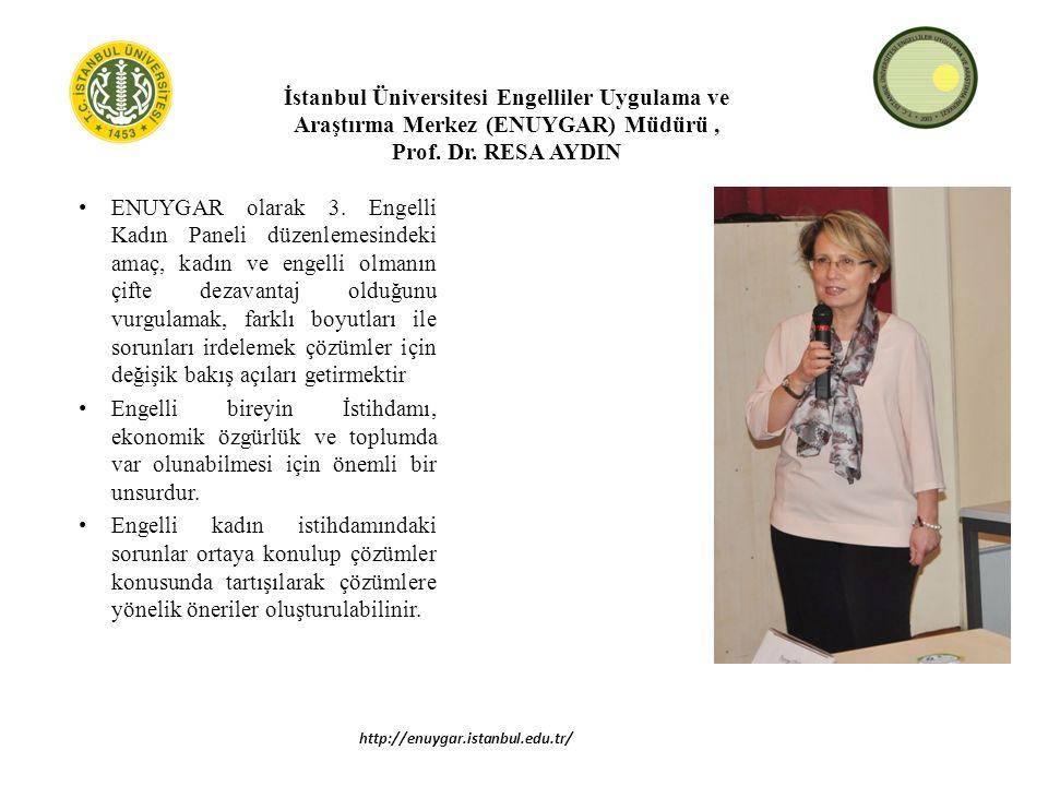 İstanbul Üniversitesi Engelliler Uygulama ve Araştırma Merkez (ENUYGAR) Müdürü, Prof.