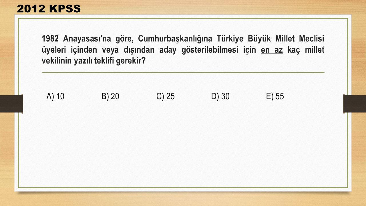 1982 Anayasası'na göre, Cumhurbaşkanlığına Türkiye Büyük Millet Meclisi üyeleri içinden veya dışından aday gösterilebilmesi için en az kaç millet veki