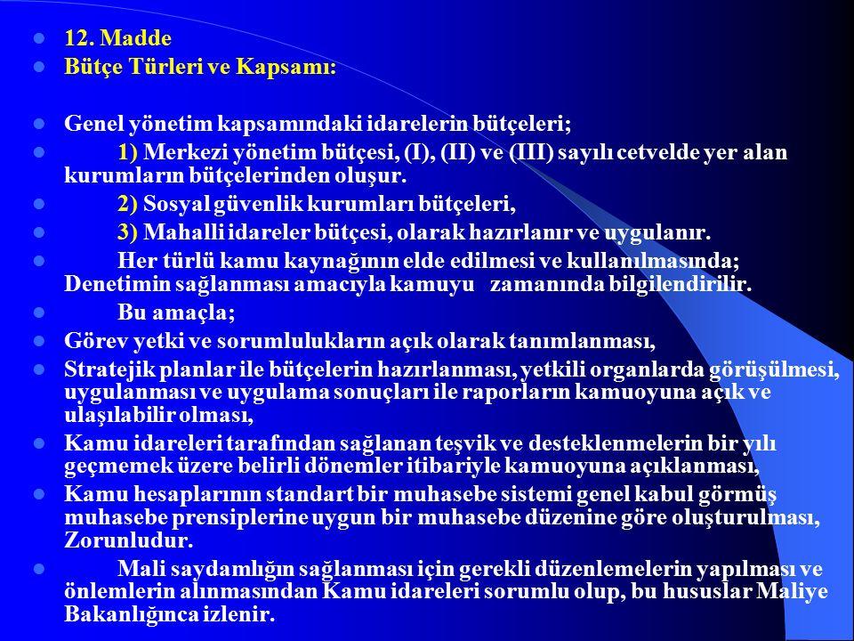 11. Madde Üst Yöneticiler : Bakanlıklarda Müsteşar, diğer kamu idarelerinde en üst yönetici, İl özel idarelerinde Vali, Belediyelerde Belediye Başkanı