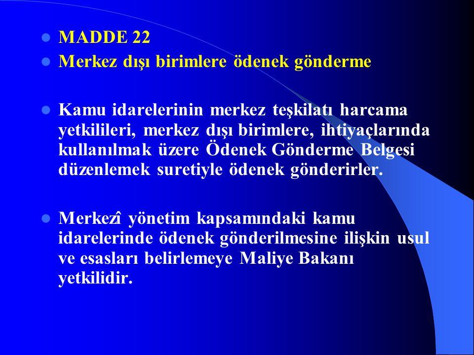 MADDE 21 Ödenek aktarmaları Merkezî yönetim kapsamındaki kamu idarelerinin bütçeleri arasındaki ödenek aktarmaları kanunla yapılır.