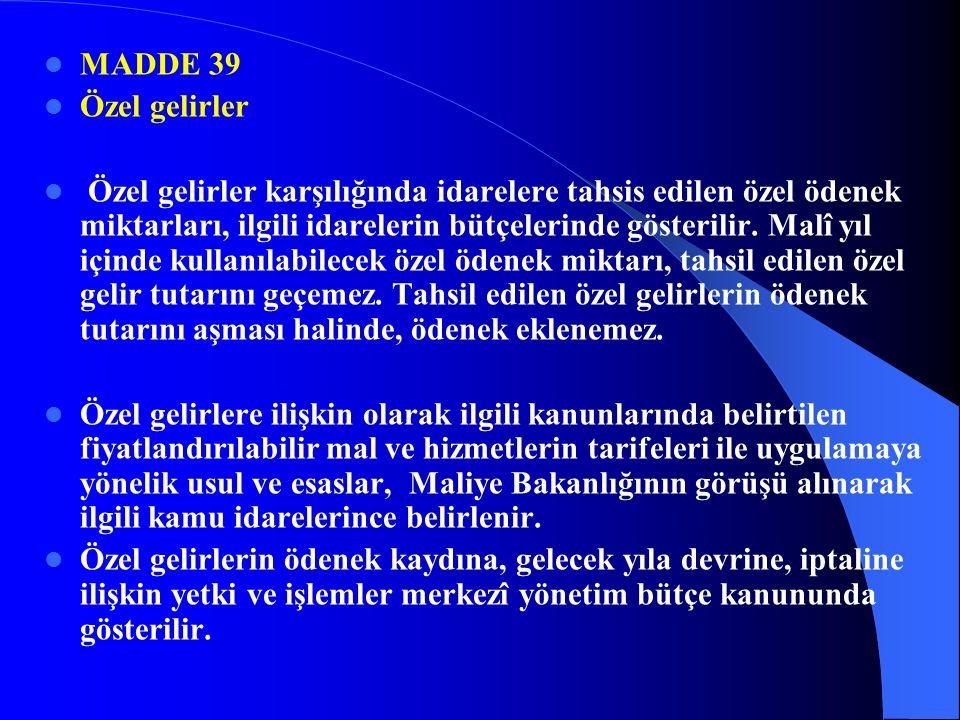 38. Madde Gelirlerin Toplanması Sorumluluğu : Kamu gelirlerinin tarh, tahakkuk ve tahsiliyle yetkili ve görevli olanlar, ilgili kanunlarda öngörülen t