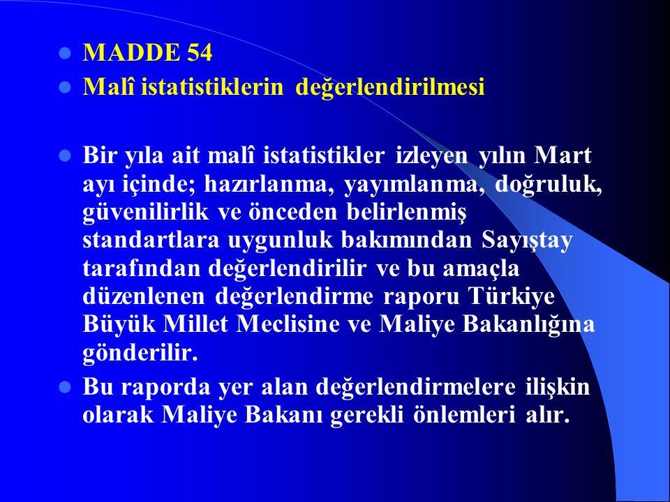 MADDE 53 Malî istatistiklerin hazırlanması ve açıklanması Genel yönetim kapsamındaki kamu idarelerine ait malî istatistikler, Maliye Bakanlığınca derlenir.