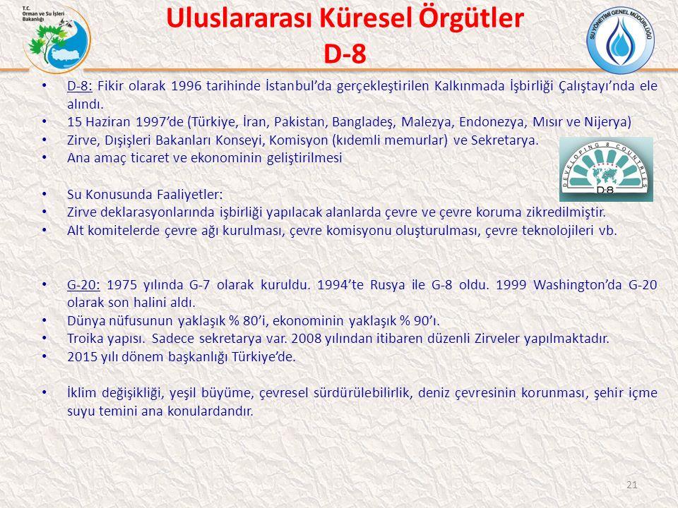 Uluslararası Küresel Örgütler D-8 D-8: Fikir olarak 1996 tarihinde İstanbul'da gerçekleştirilen Kalkınmada İşbirliği Çalıştayı'nda ele alındı.