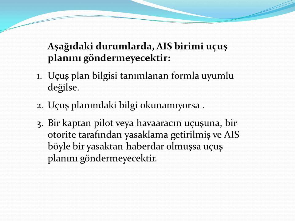 Aşağıdaki durumlarda, AIS birimi uçuş planını göndermeyecektir: 1. 1.Uçuş plan bilgisi tanımlanan formla uyumlu değilse. 2. 2.Uçuş planındaki bilgi ok