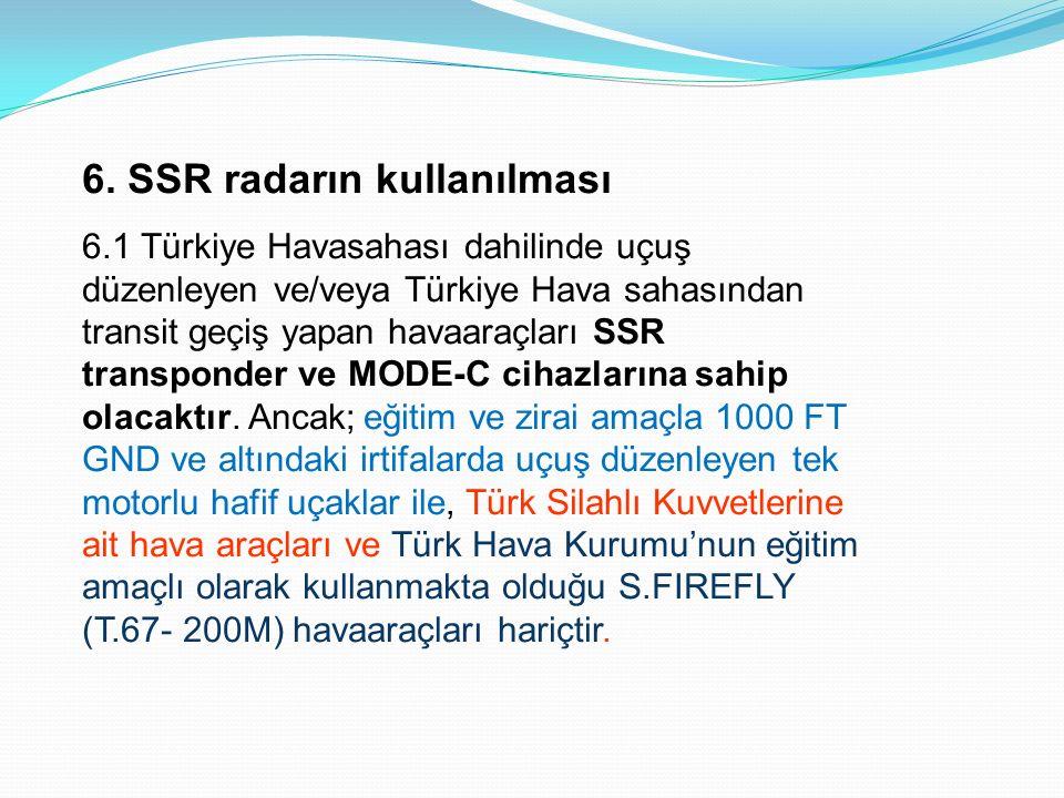 6. SSR radarın kullanılması 6.1 Türkiye Havasahası dahilinde uçuş düzenleyen ve/veya Türkiye Hava sahasından transit geçiş yapan havaaraçları SSR tran