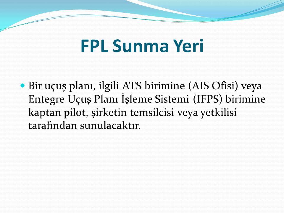 FPL Sunma Yeri Bir uçuş planı, ilgili ATS birimine (AIS Ofisi) veya Entegre Uçuş Planı İşleme Sistemi (IFPS) birimine kaptan pilot, şirketin temsilcisi veya yetkilisi tarafından sunulacaktır.