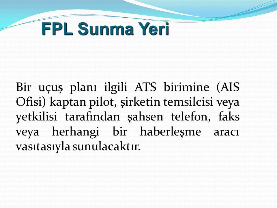 Bir uçuş planı ilgili ATS birimine (AIS Ofisi) kaptan pilot, şirketin temsilcisi veya yetkilisi tarafından şahsen telefon, faks veya herhangi bir habe