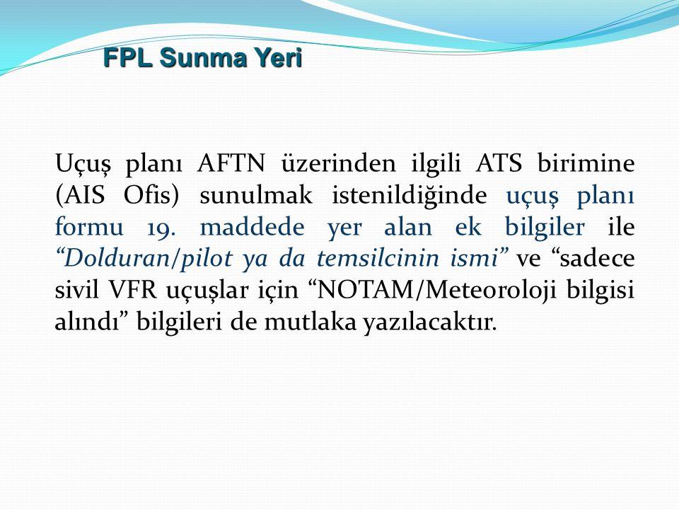 """Uçuş planı AFTN üzerinden ilgili ATS birimine (AIS Ofis) sunulmak istenildiğinde uçuş planı formu 19. maddede yer alan ek bilgiler ile """"Dolduran/pilot"""