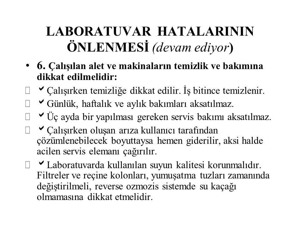 LABORATUVAR HATALARININ ÖNLENMESİ (devam ediyor) 6.