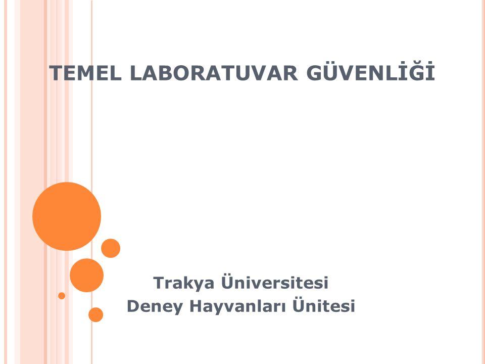 TEMEL LABORATUVAR GÜVENLİĞİ Trakya Üniversitesi Deney Hayvanları Ünitesi