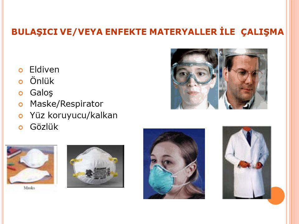BULAŞICI VE/VEYA ENFEKTE MATERYALLER İLE ÇALIŞMA Eldiven Önlük Galoş Maske/Respirator Yüz koruyucu/kalkan Gözlük