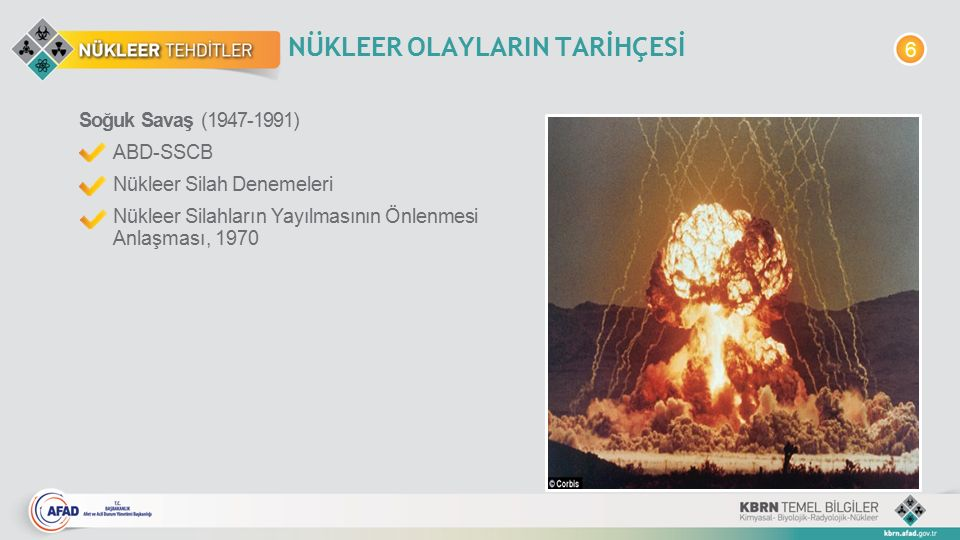 NÜKLEER OLAYLARIN TARİHÇESİ Soğuk Savaş (1947-1991) ABD-SSCB Nükleer Silah Denemeleri Nükleer Silahların Yayılmasının Önlenmesi Anlaşması, 1970 6