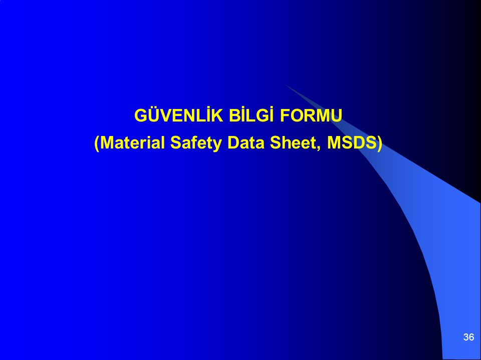 36 GÜVENLİK BİLGİ FORMU (Material Safety Data Sheet, MSDS)