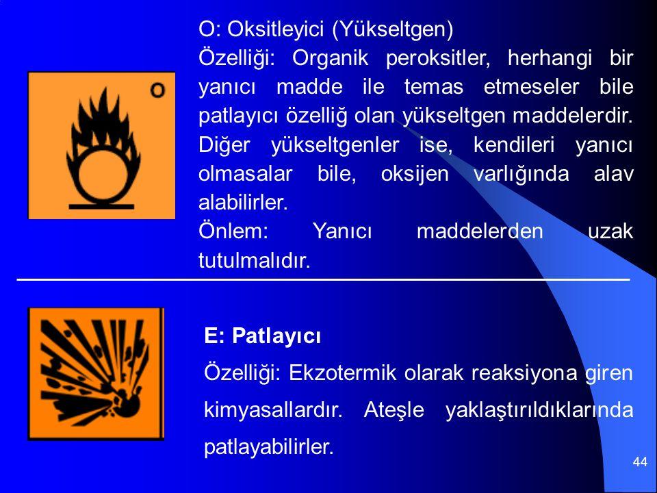 44 O: Oksitleyici (Yükseltgen) Özelliği: Organik peroksitler, herhangi bir yanıcı madde ile temas etmeseler bile patlayıcı özelliğ olan yükseltgen maddelerdir.