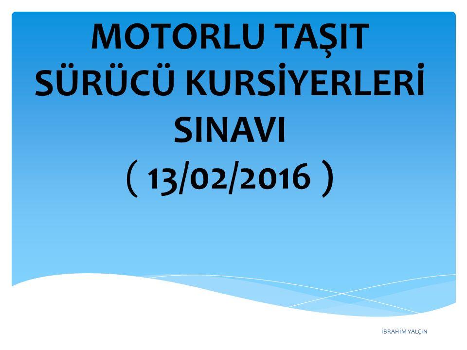İBRAHİM YALÇIN MOTORLU TAŞIT SÜRÜCÜ KURSİYERLERİ SINAVI ( 13/02/2016 )