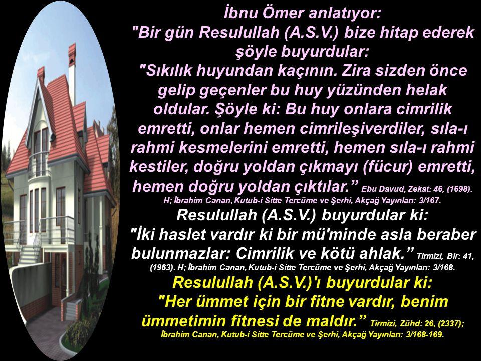 İbnu Ömer anlatıyor: Bir gün Resulullah (A.S.V.) bize hitap ederek şöyle buyurdular: Sıkılık huyundan kaçının.