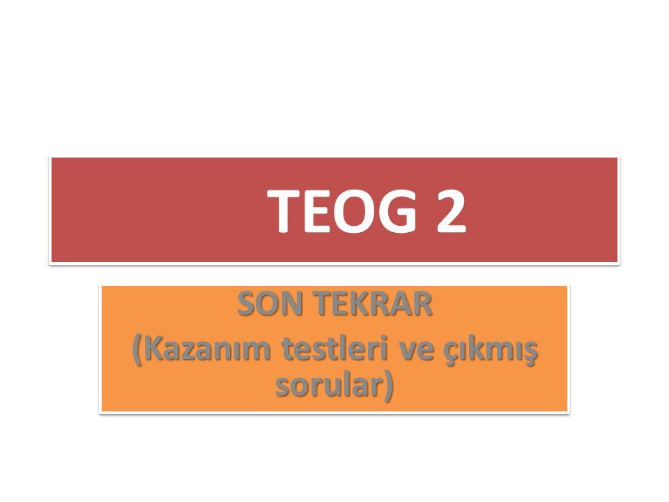 TEOG 2 SON TEKRAR (Kazanım testleri ve çıkmış sorular) SON TEKRAR (Kazanım testleri ve çıkmış sorular)