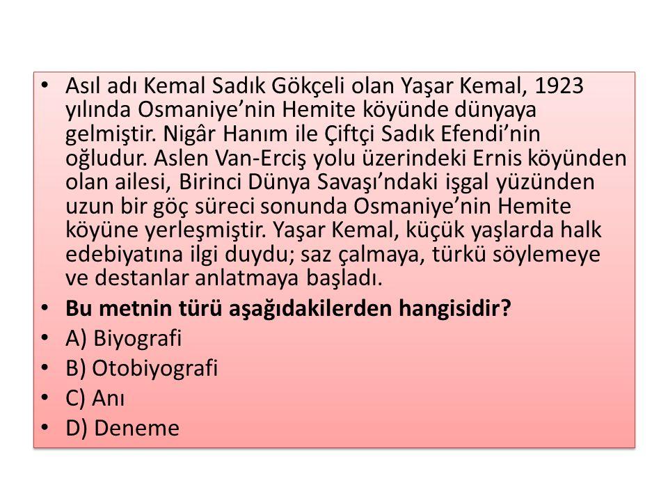 Asıl adı Kemal Sadık Gökçeli olan Yaşar Kemal, 1923 yılında Osmaniye'nin Hemite köyünde dünyaya gelmiştir. Nigâr Hanım ile Çiftçi Sadık Efendi'nin oğl
