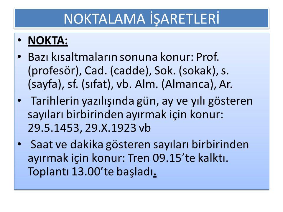 NOKTALAMA İŞARETLERİ NOKTA: Bazı kısaltmaların sonuna konur: Prof. (profesör), Cad. (cadde), Sok. (sokak), s. (sayfa), sf. (sıfat), vb. Alm. (Almanca)