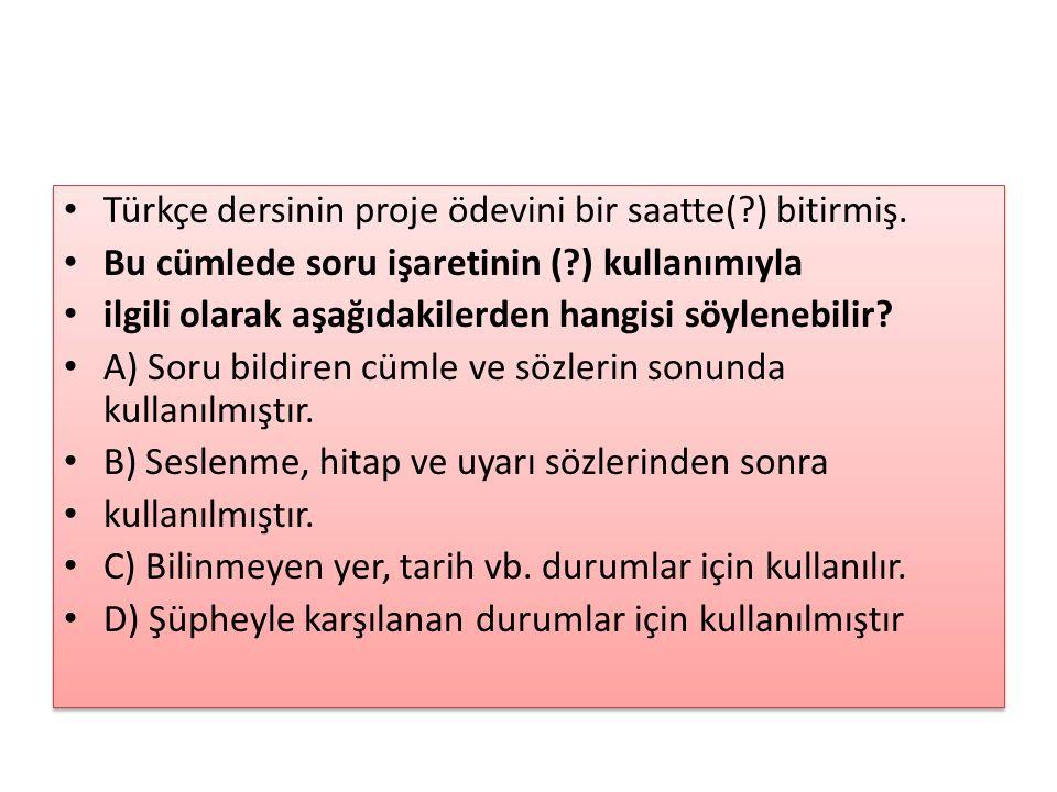 Türkçe dersinin proje ödevini bir saatte(?) bitirmiş. Bu cümlede soru işaretinin (?) kullanımıyla ilgili olarak aşağıdakilerden hangisi söylenebilir?