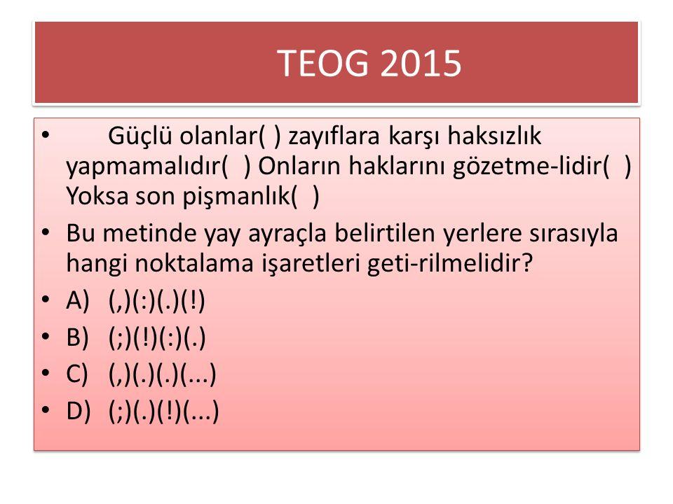 TEOG 2015 Güçlü olanlar( ) zayıflara karşı haksızlık yapmamalıdır( ) Onların haklarını gözetme-lidir( ) Yoksa son pişmanlık( ) Bu metinde yay ayraçla