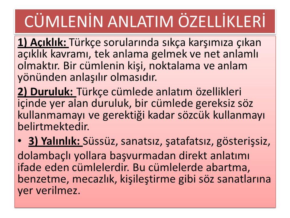 CÜMLENİN ANLATIM ÖZELLİKLERİ 1) Açıklık: Türkçe sorularında sıkça karşımıza çıkan açıklık kavramı, tek anlama gelmek ve net anlamlı olmaktır. Bir cüml