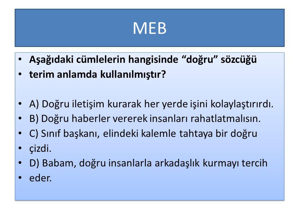 """MEB Aşağıdaki cümlelerin hangisinde """"doğru"""" sözcüğü terim anlamda kullanılmıştır? A) Doğru iletişim kurarak her yerde işini kolaylaştırırdı. B) Doğru"""