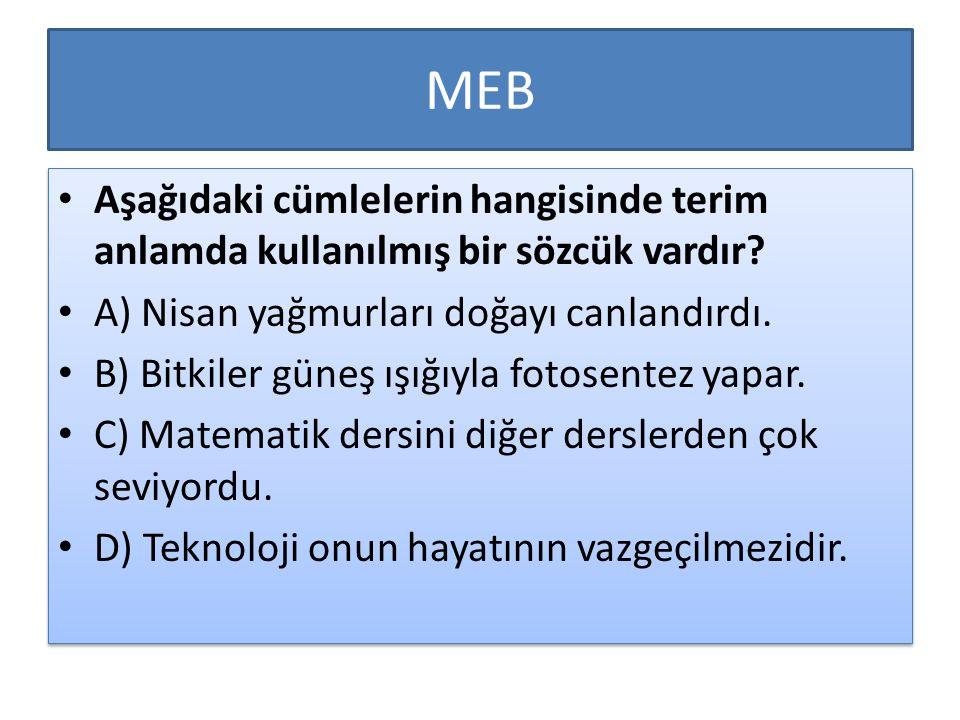 MEB Aşağıdaki cümlelerin hangisinde terim anlamda kullanılmış bir sözcük vardır? A) Nisan yağmurları doğayı canlandırdı. B) Bitkiler güneş ışığıyla fo