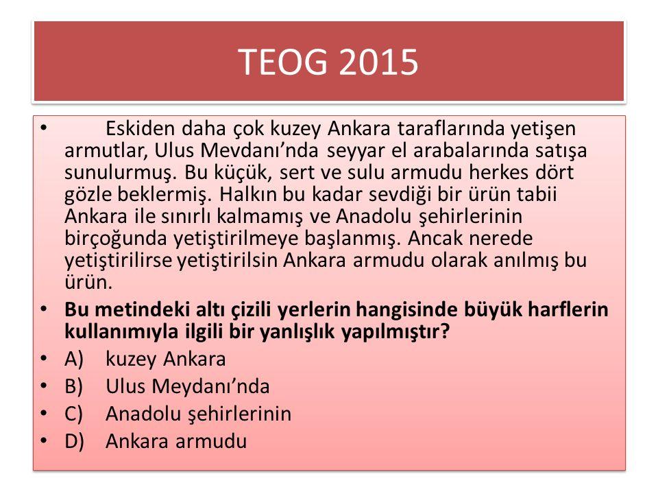 TEOG 2015 Eskiden daha çok kuzey Ankara taraflarında yetişen armutlar, Ulus Mevdanı'nda seyyar el arabalarında satışa sunulurmuş. Bu küçük, sert ve su