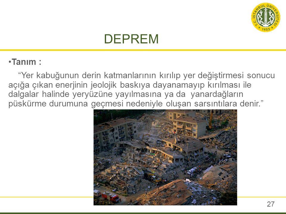 """DEPREM 27 Tanım : """"Yer kabuğunun derin katmanlarının kırılıp yer değiştirmesi sonucu açığa çıkan enerjinin jeolojik baskıya dayanamayıp kırılması ile"""