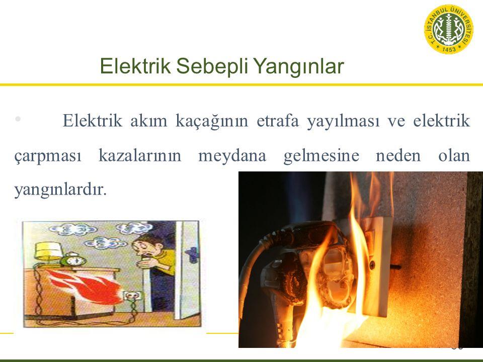 Elektrik Sebepli Yangınlar 50 Elektrik akım kaçağının etrafa yayılması ve elektrik çarpması kazalarının meydana gelmesine neden olan yangınlardır.