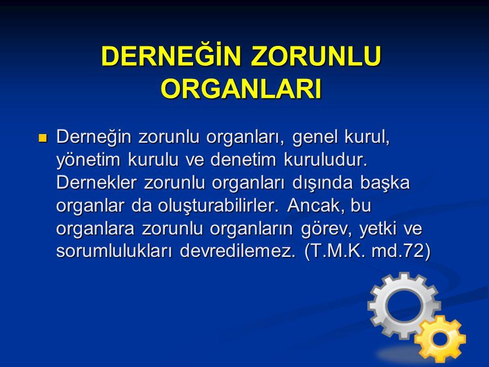 DERNEĞİN ZORUNLU ORGANLARI Derneğin zorunlu organları, genel kurul, yönetim kurulu ve denetim kuruludur. Dernekler zorunlu organları dışında başka org